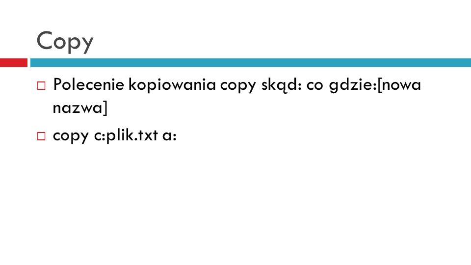 Copy Polecenie kopiowania copy skąd: co gdzie:[nowa nazwa]